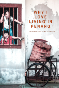 why I love living in Penang