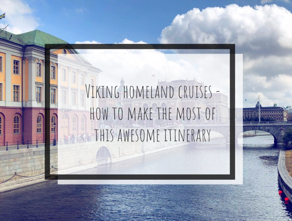 Viking Homeland Cruises – how to make the most of this awesome itinerary
