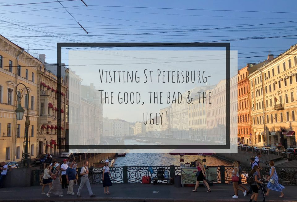 Visiting St Petersburg – The good, the bad and the ugly!