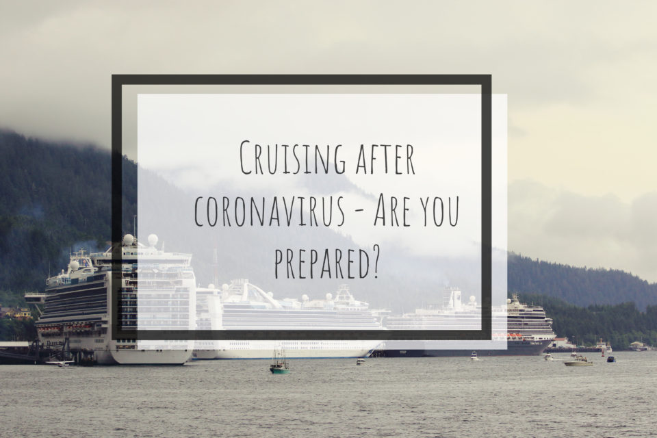 Cruising after coronavirus – Are you prepared?
