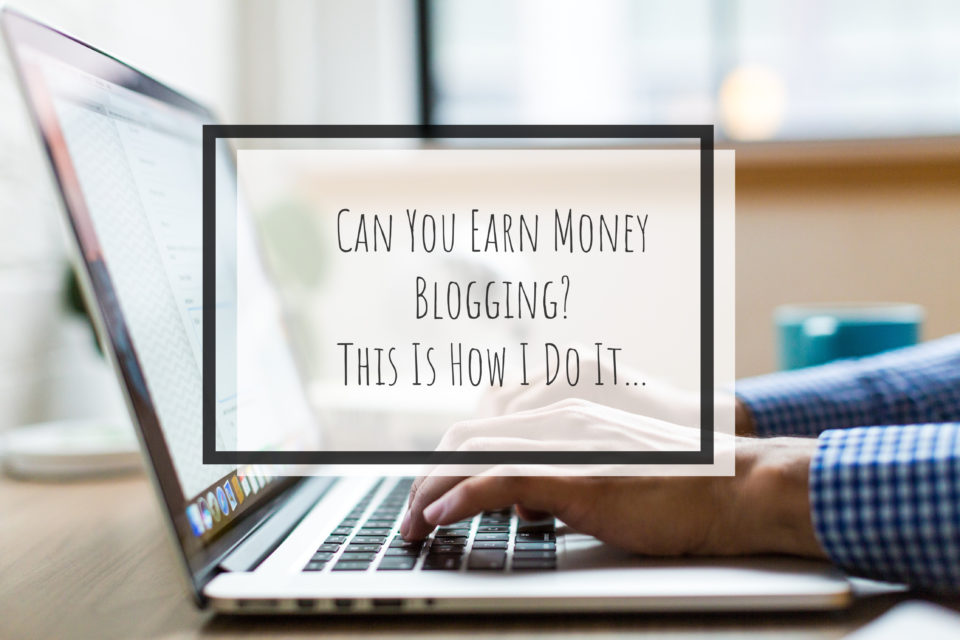 Can you earn money blogging? This is how I do it…