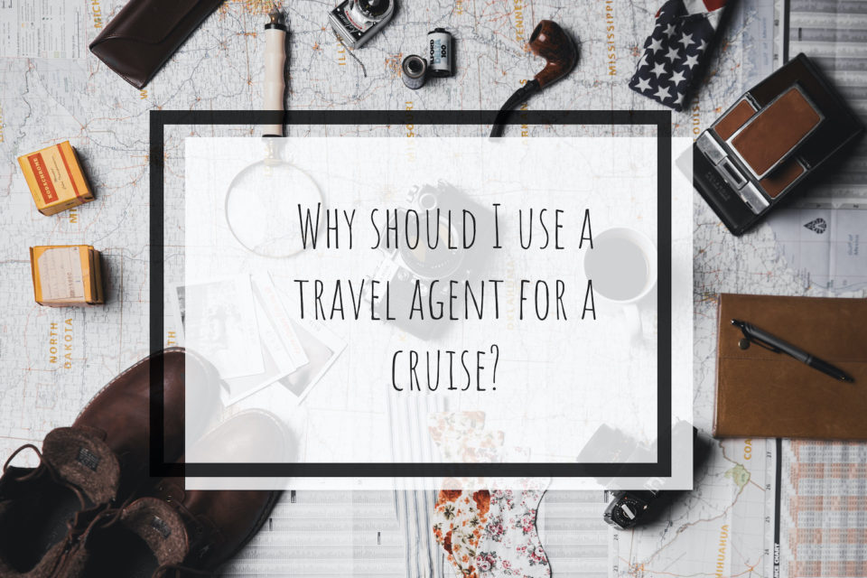 Why should I use a Travel Agent for a cruise?