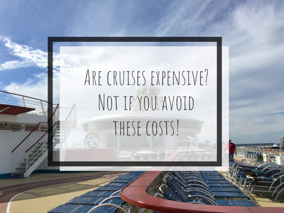 Are cruises expensive? Not if you avoid these costs!