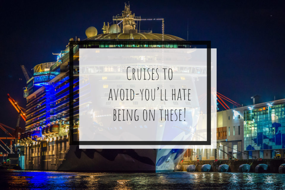 Cruises To Avoid – You'll Hate Being On These!