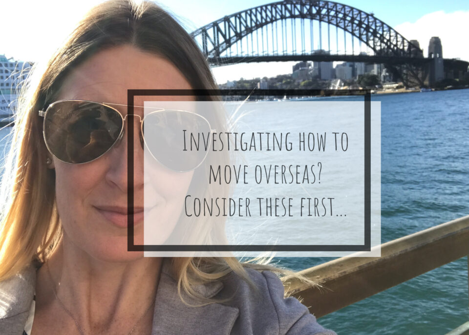 Investigating how to move overseas? Consider these first…
