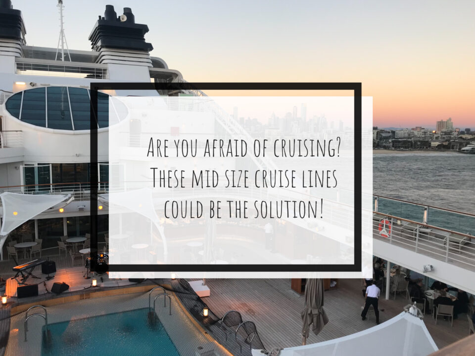 Are you afraid of cruising? These mid size cruise lines could be the solution!
